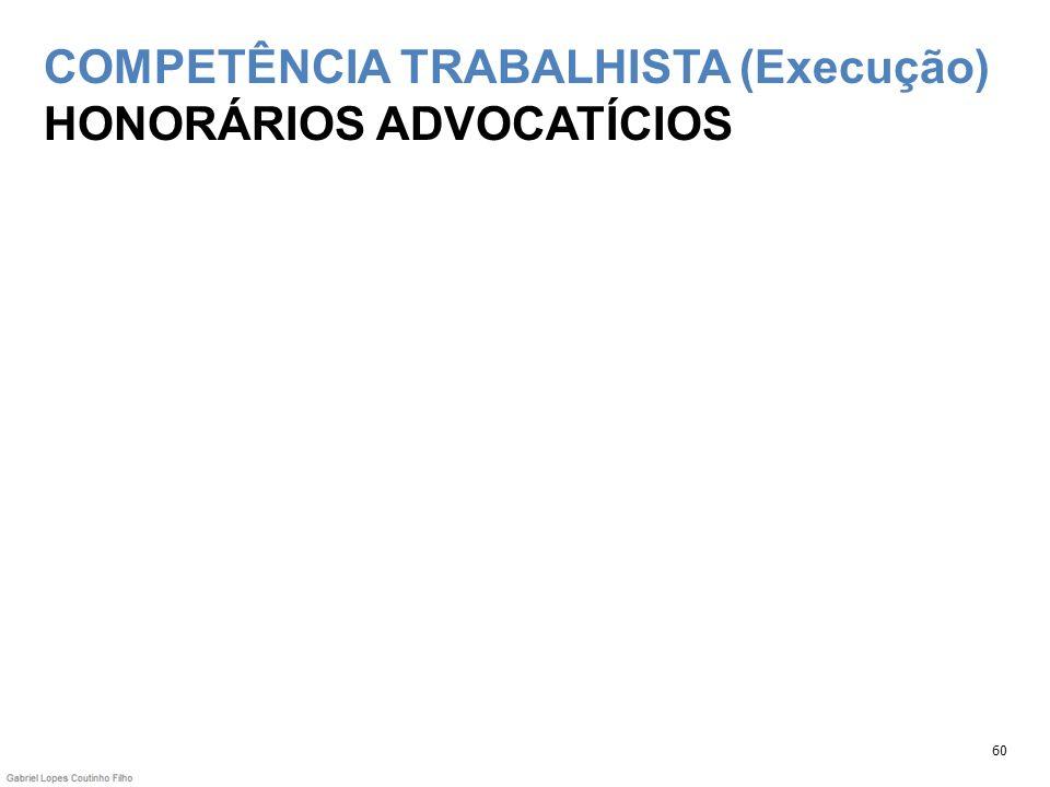 COMPETÊNCIA TRABALHISTA (Execução) HONORÁRIOS ADVOCATÍCIOS