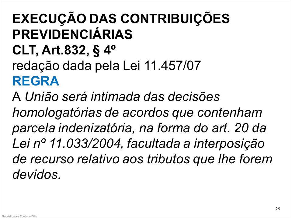 EXECUÇÃO DAS CONTRIBUIÇÕES PREVIDENCIÁRIAS CLT, Art.832, § 4º