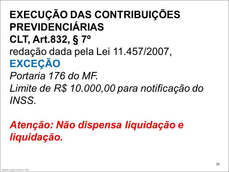EXECUÇÃO DAS CONTRIBUIÇÕES PREVIDENCIÁRIAS CLT, Art.832, § 7º