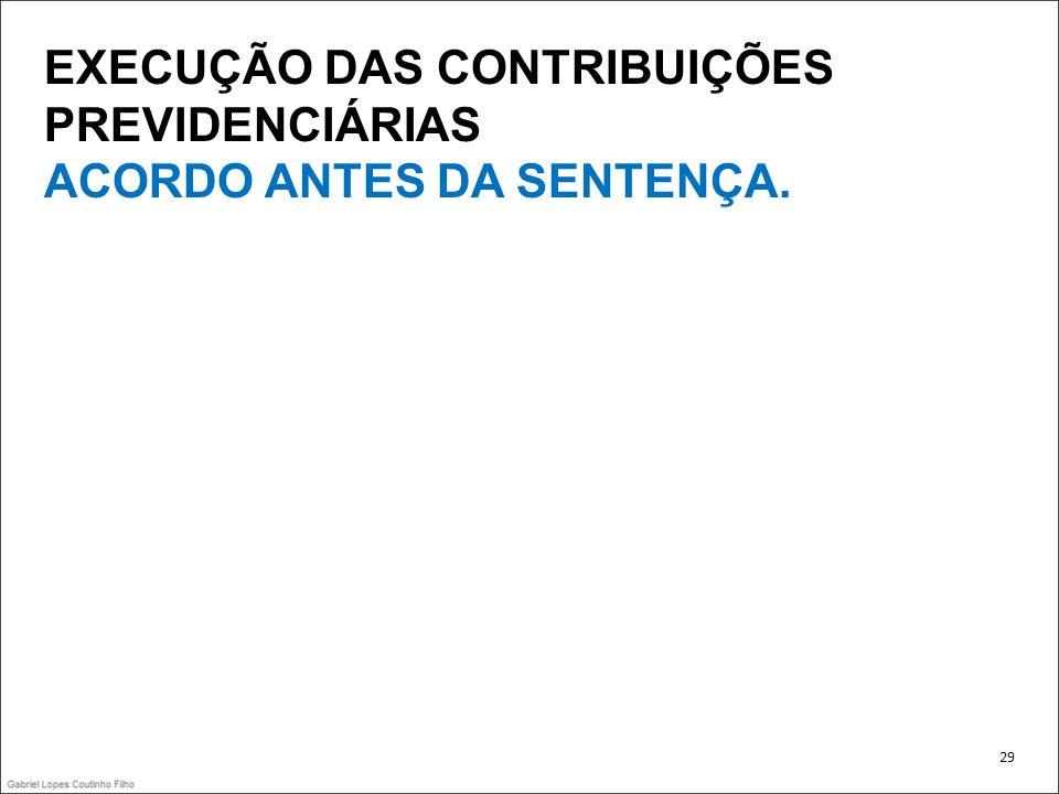 EXECUÇÃO DAS CONTRIBUIÇÕES PREVIDENCIÁRIAS ACORDO ANTES DA SENTENÇA.
