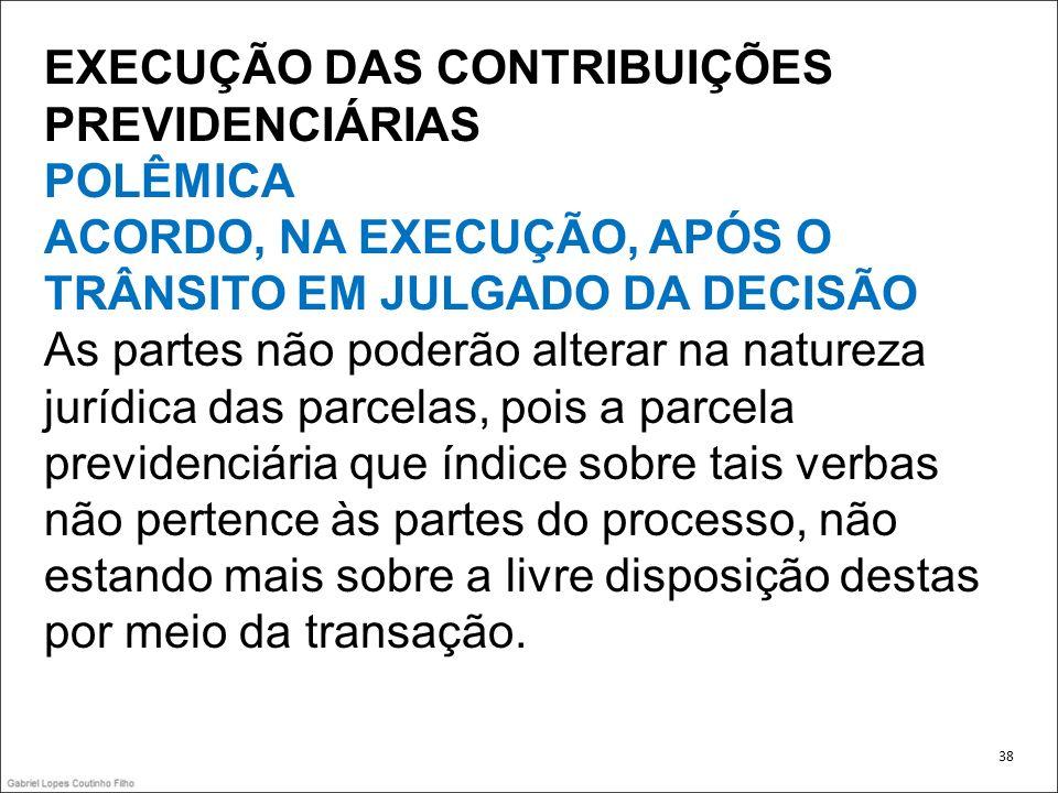 EXECUÇÃO DAS CONTRIBUIÇÕES PREVIDENCIÁRIAS POLÊMICA