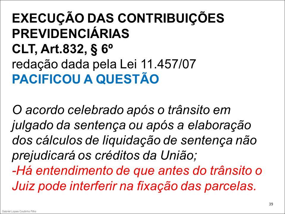 EXECUÇÃO DAS CONTRIBUIÇÕES PREVIDENCIÁRIAS CLT, Art.832, § 6º