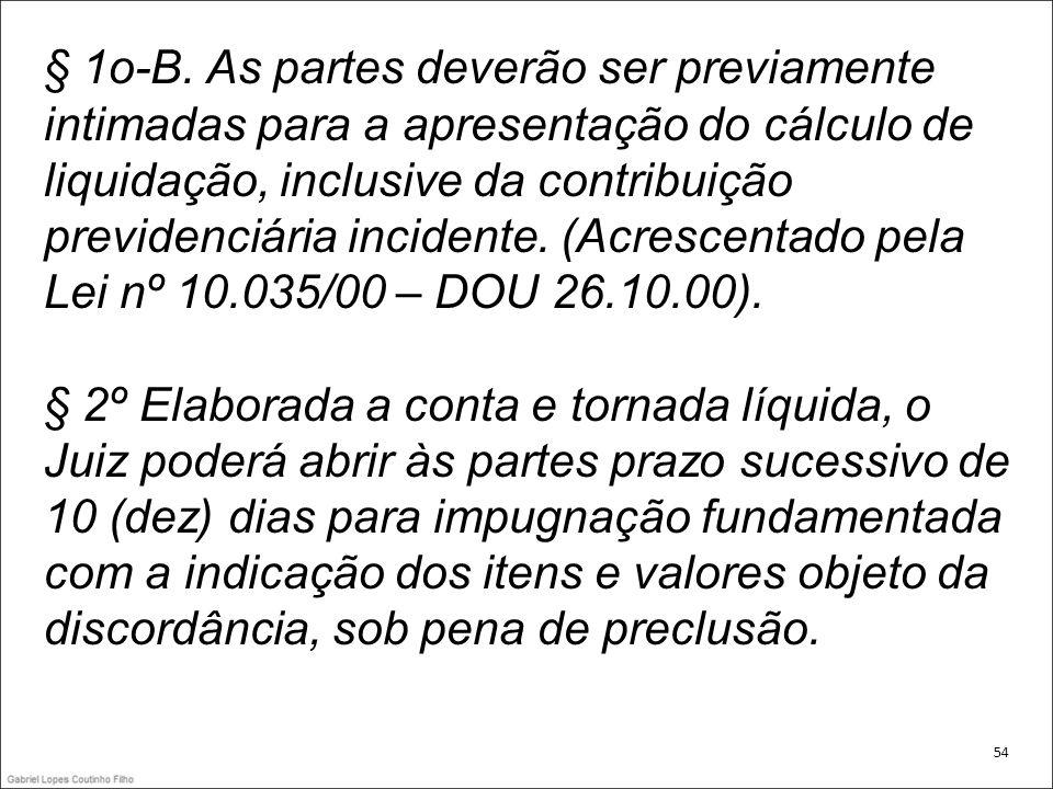 § 1o-B. As partes deverão ser previamente intimadas para a apresentação do cálculo de liquidação, inclusive da contribuição previdenciária incidente. (Acrescentado pela Lei nº 10.035/00 – DOU 26.10.00).