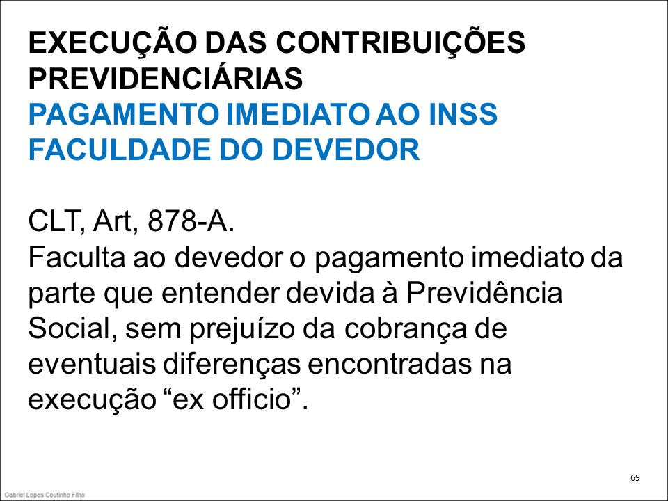 EXECUÇÃO DAS CONTRIBUIÇÕES PREVIDENCIÁRIAS PAGAMENTO IMEDIATO AO INSS