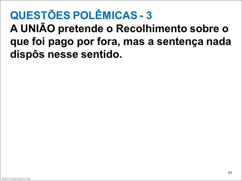 QUESTÕES POLÊMICAS - 3 A UNIÃO pretende o Recolhimento sobre o que foi pago por fora, mas a sentença nada dispôs nesse sentido.
