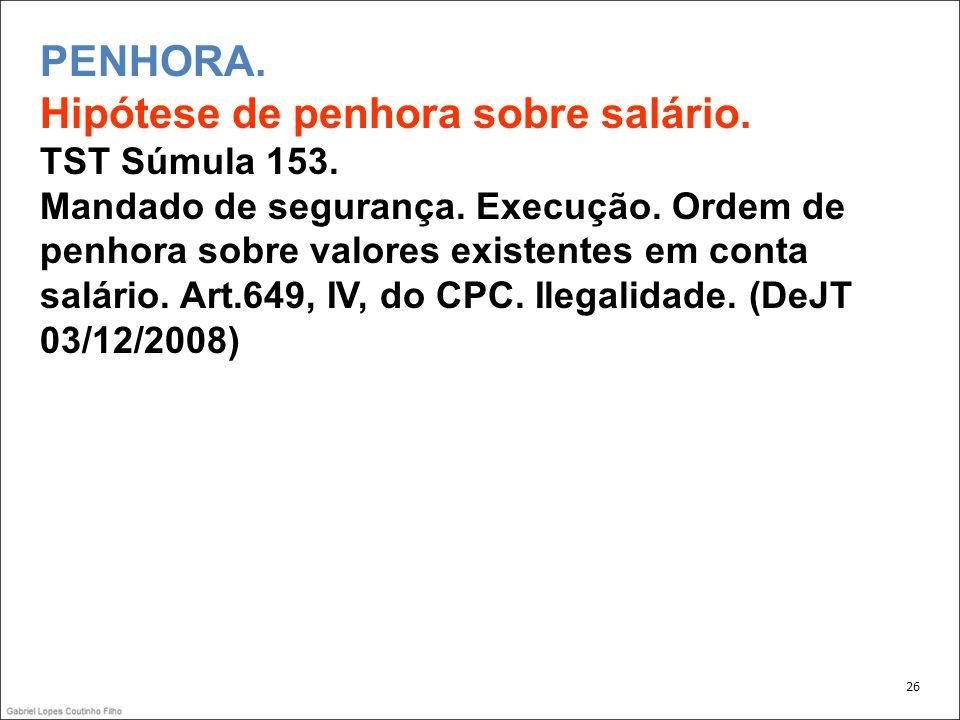 PENHORA. Hipótese de penhora sobre salário. TST Súmula 153