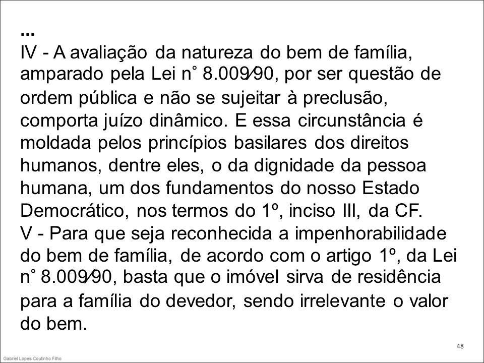 IV - A avaliação da natureza do bem de família, amparado pela Lei n° 8