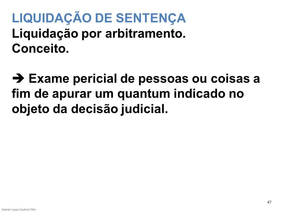 LIQUIDAÇÃO DE SENTENÇA Liquidação por arbitramento. Conceito