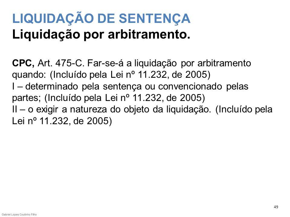 LIQUIDAÇÃO DE SENTENÇA Liquidação por arbitramento. CPC, Art. 475-C