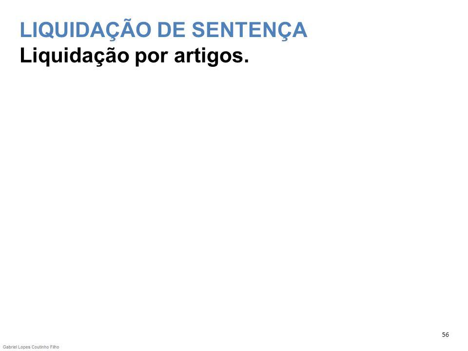 LIQUIDAÇÃO DE SENTENÇA Liquidação por artigos.