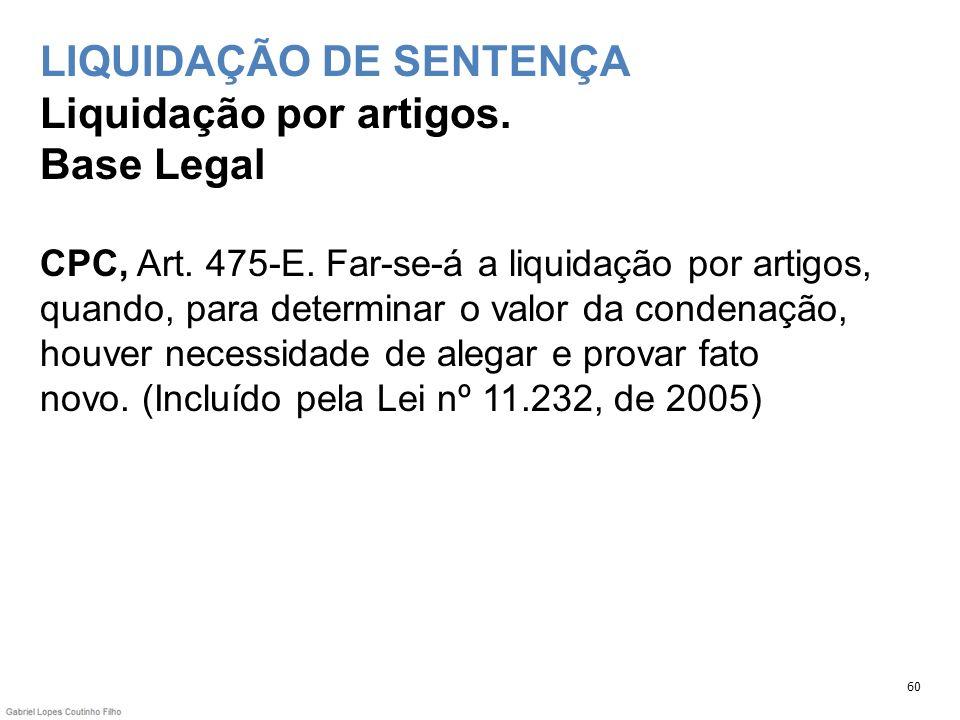 LIQUIDAÇÃO DE SENTENÇA Liquidação por artigos. Base Legal CPC, Art