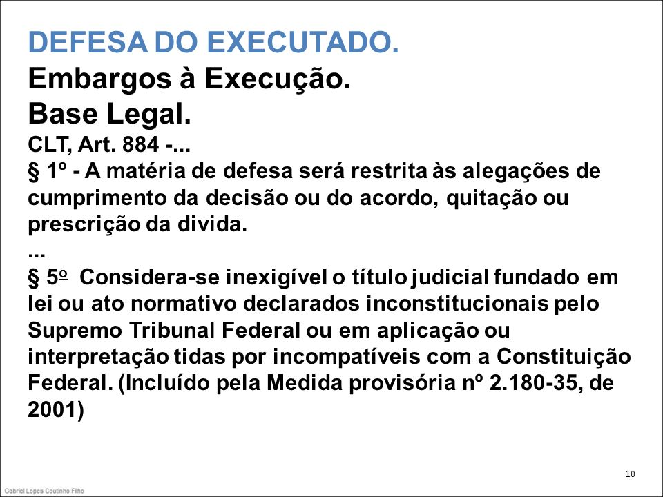DEFESA DO EXECUTADO. Embargos à Execução. Base Legal. CLT, Art. 884 -