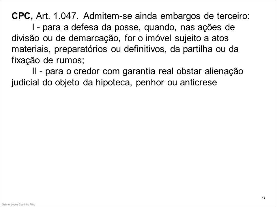 CPC, Art. 1.047. Admitem-se ainda embargos de terceiro: