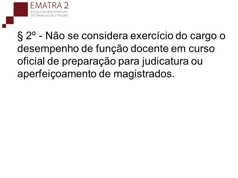 § 2º - Não se considera exercício do cargo o desempenho de função docente em curso oficial de preparação para judicatura ou aperfeiçoamento de magistrados.
