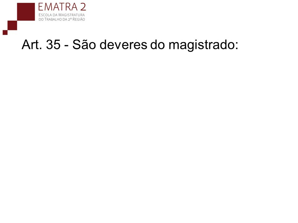 Art. 35 - São deveres do magistrado: