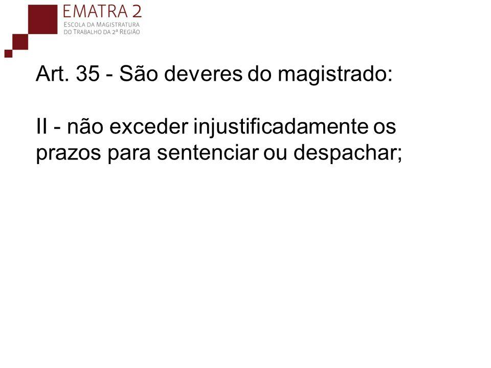 Art. 35 - São deveres do magistrado: II - não exceder injustificadamente os prazos para sentenciar ou despachar;