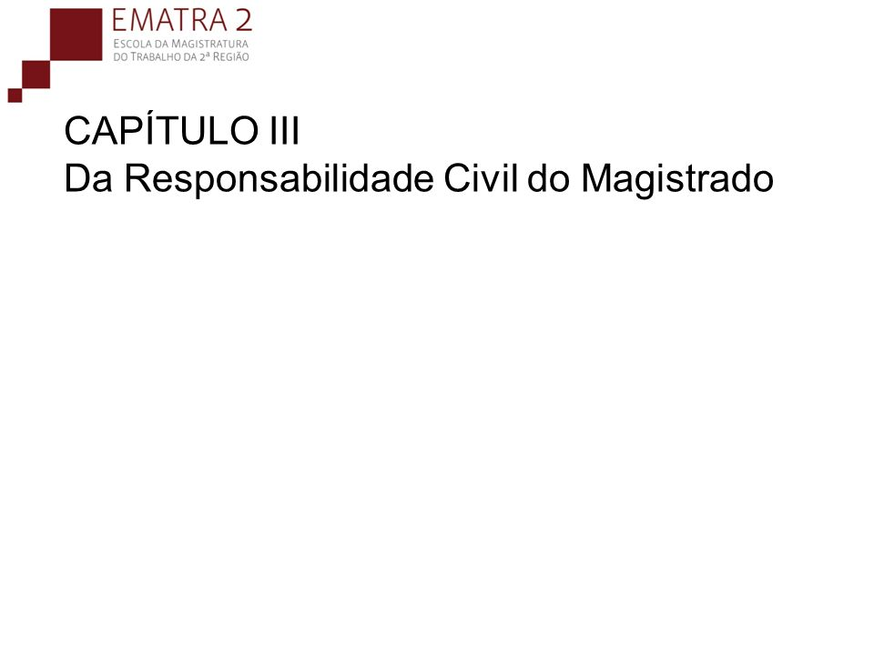 CAPÍTULO III Da Responsabilidade Civil do Magistrado