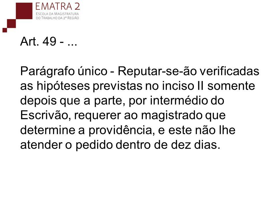 Art. 49 - ... Parágrafo único - Reputar-se-ão verificadas as hipóteses previstas no inciso II somente depois que a parte, por intermédio do Escrivão, requerer ao magistrado que determine a providência, e este não lhe atender o pedido dentro de dez dias.
