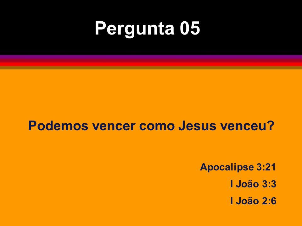 Pergunta 05 Podemos vencer como Jesus venceu Apocalipse 3:21