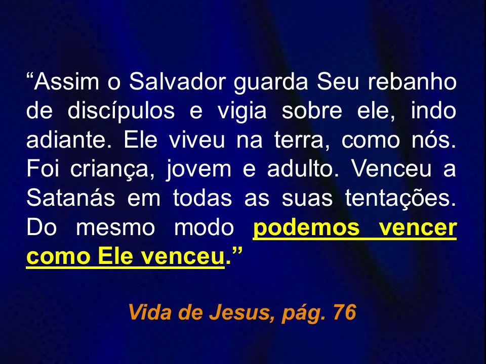 Assim o Salvador guarda Seu rebanho de discípulos e vigia sobre ele, indo adiante. Ele viveu na terra, como nós. Foi criança, jovem e adulto. Venceu a Satanás em todas as suas tentações. Do mesmo modo podemos vencer como Ele venceu.
