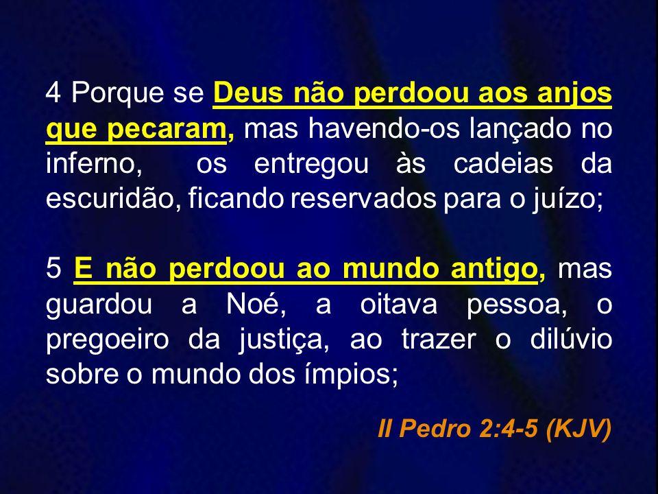 4 Porque se Deus não perdoou aos anjos que pecaram, mas havendo-os lançado no inferno, os entregou às cadeias da escuridão, ficando reservados para o juízo;