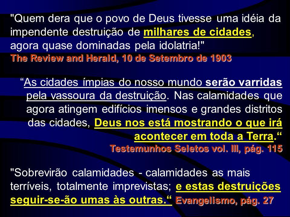 Quem dera que o povo de Deus tivesse uma idéia da impendente destruição de milhares de cidades, agora quase dominadas pela idolatria!