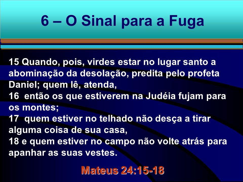 6 – O Sinal para a Fuga Mateus 24:15-18