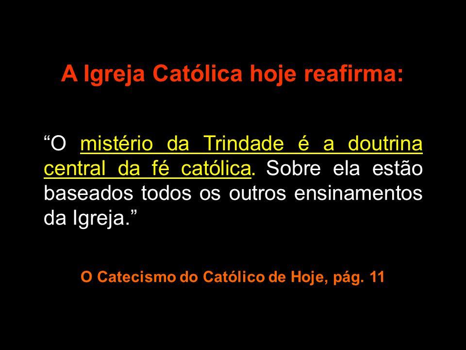 A Igreja Católica hoje reafirma: