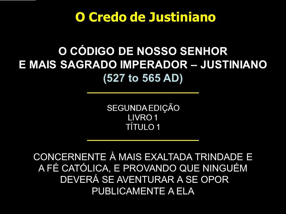 O Credo de Justiniano O CÓDIGO DE NOSSO SENHOR