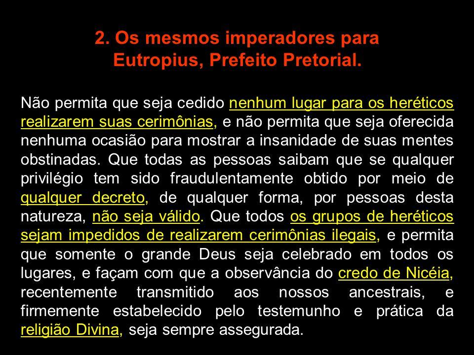 2. Os mesmos imperadores para Eutropius, Prefeito Pretorial.