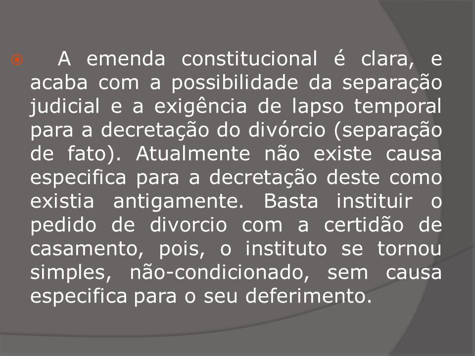 A emenda constitucional é clara, e acaba com a possibilidade da separação judicial e a exigência de lapso temporal para a decretação do divórcio (separação de fato).