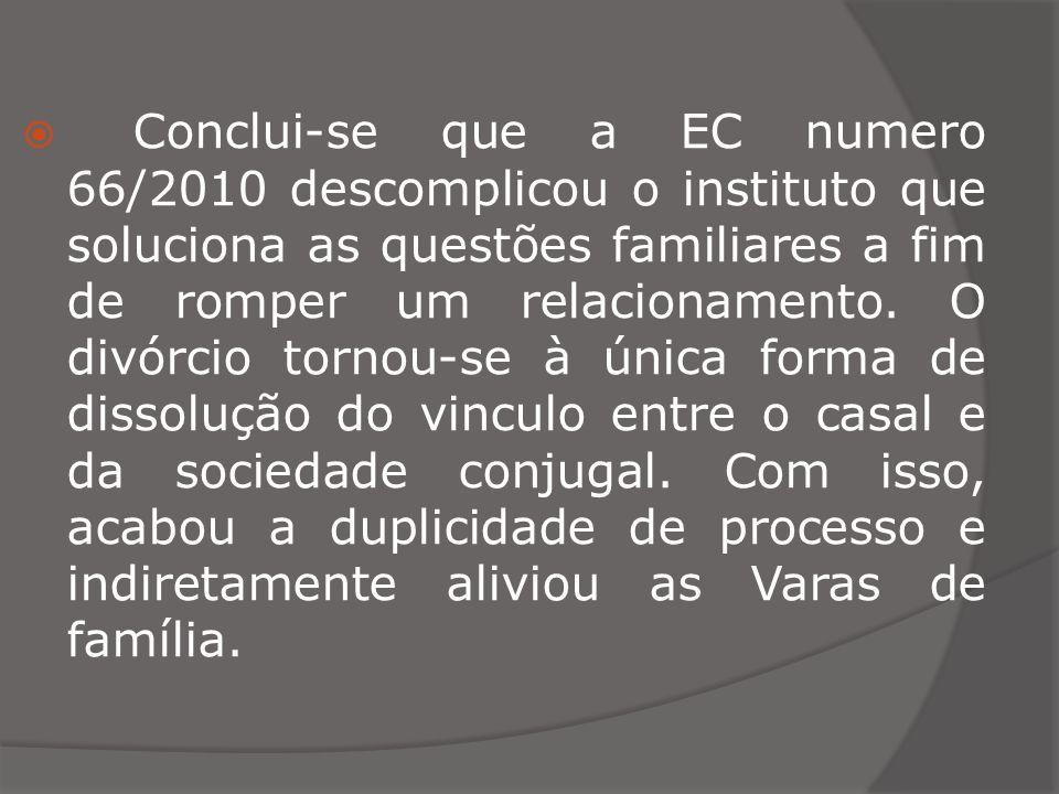 Conclui-se que a EC numero 66/2010 descomplicou o instituto que soluciona as questões familiares a fim de romper um relacionamento.