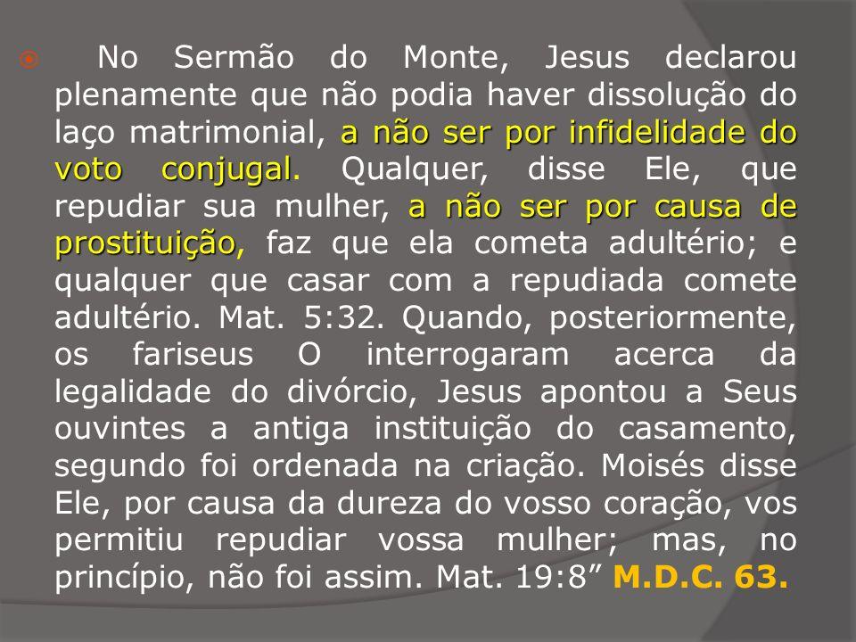 No Sermão do Monte, Jesus declarou plenamente que não podia haver dissolução do laço matrimonial, a não ser por infidelidade do voto conjugal.