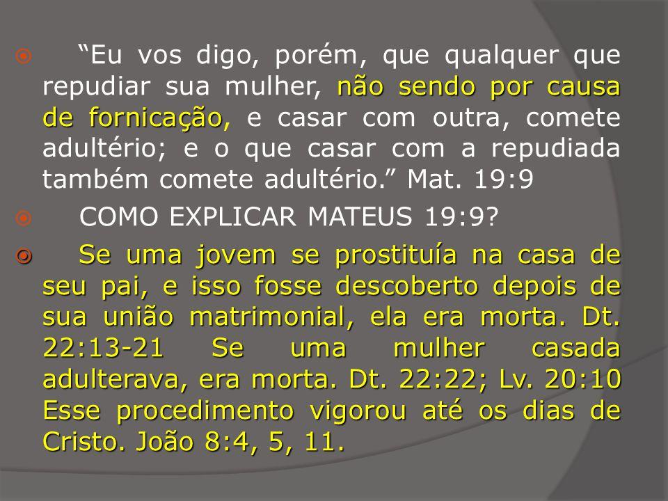 Eu vos digo, porém, que qualquer que repudiar sua mulher, não sendo por causa de fornicação, e casar com outra, comete adultério; e o que casar com a repudiada também comete adultério. Mat. 19:9