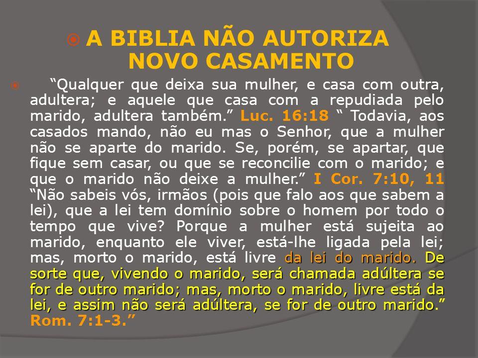 A BIBLIA NÃO AUTORIZA NOVO CASAMENTO