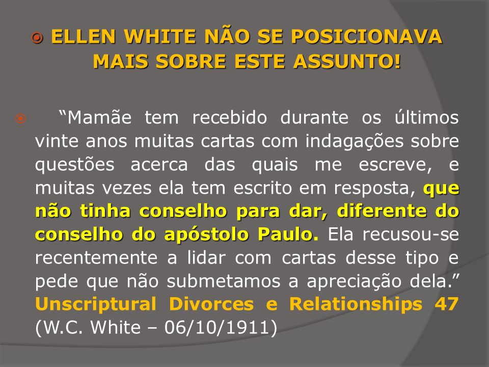 ELLEN WHITE NÃO SE POSICIONAVA MAIS SOBRE ESTE ASSUNTO!