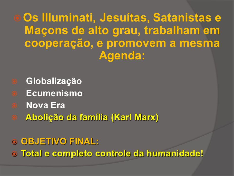 Os Illuminati, Jesuítas, Satanistas e Maçons de alto grau, trabalham em cooperação, e promovem a mesma Agenda: