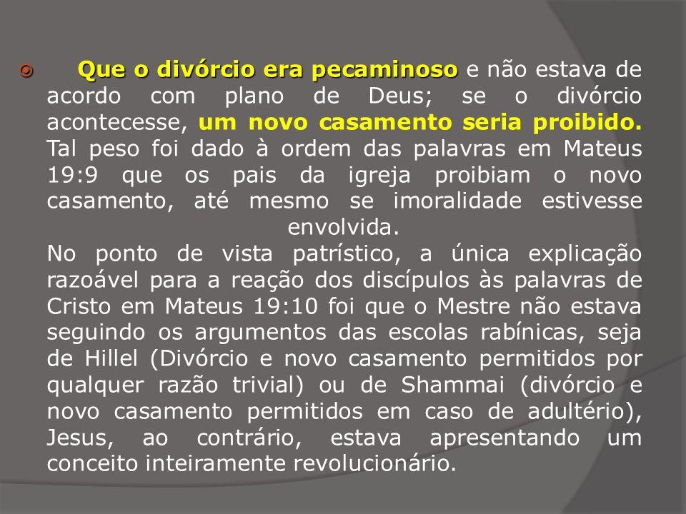 Que o divórcio era pecaminoso e não estava de acordo com plano de Deus; se o divórcio acontecesse, um novo casamento seria proibido.