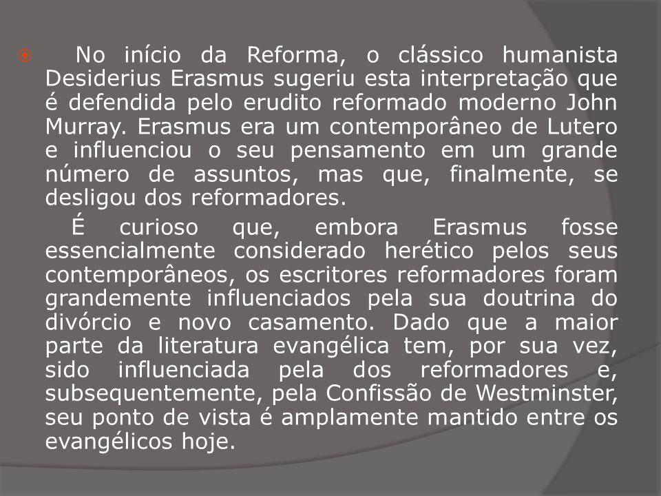 No início da Reforma, o clássico humanista Desiderius Erasmus sugeriu esta interpretação que é defendida pelo erudito reformado moderno John Murray. Erasmus era um contemporâneo de Lutero e influenciou o seu pensamento em um grande número de assuntos, mas que, finalmente, se desligou dos reformadores.