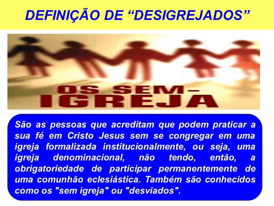 DEFINIÇÃO DE DESIGREJADOS