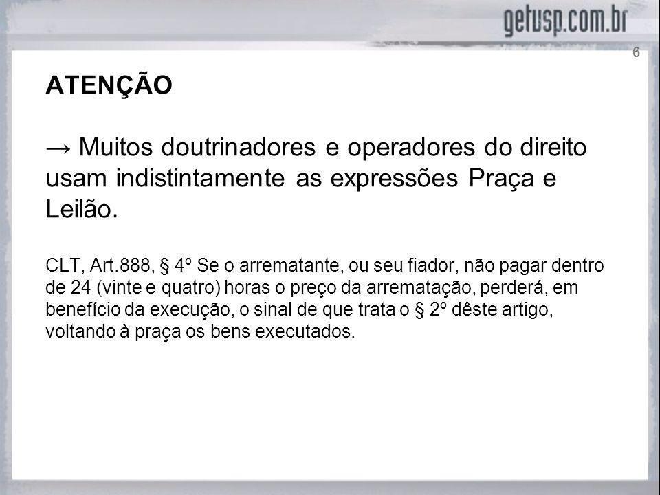 6 ATENÇÃO. → Muitos doutrinadores e operadores do direito usam indistintamente as expressões Praça e Leilão.