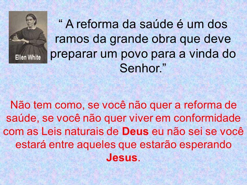 A reforma da saúde é um dos ramos da grande obra que deve preparar um povo para a vinda do Senhor.