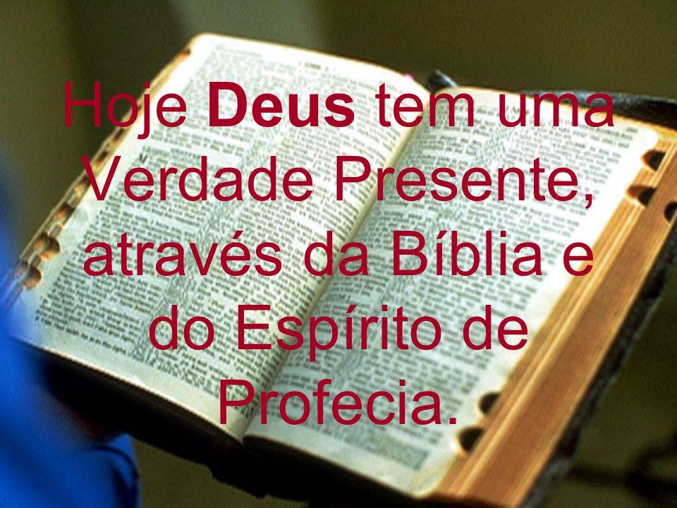 Hoje Deus tem uma Verdade Presente, através da Bíblia e do Espírito de Profecia.