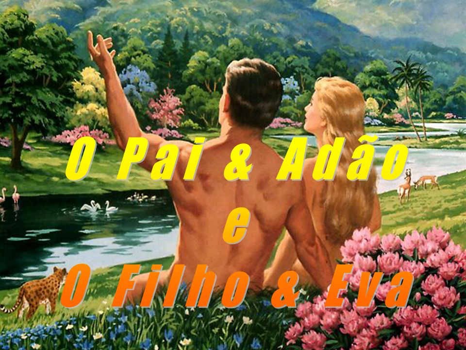 O Pai & Adão e O Filho & Eva