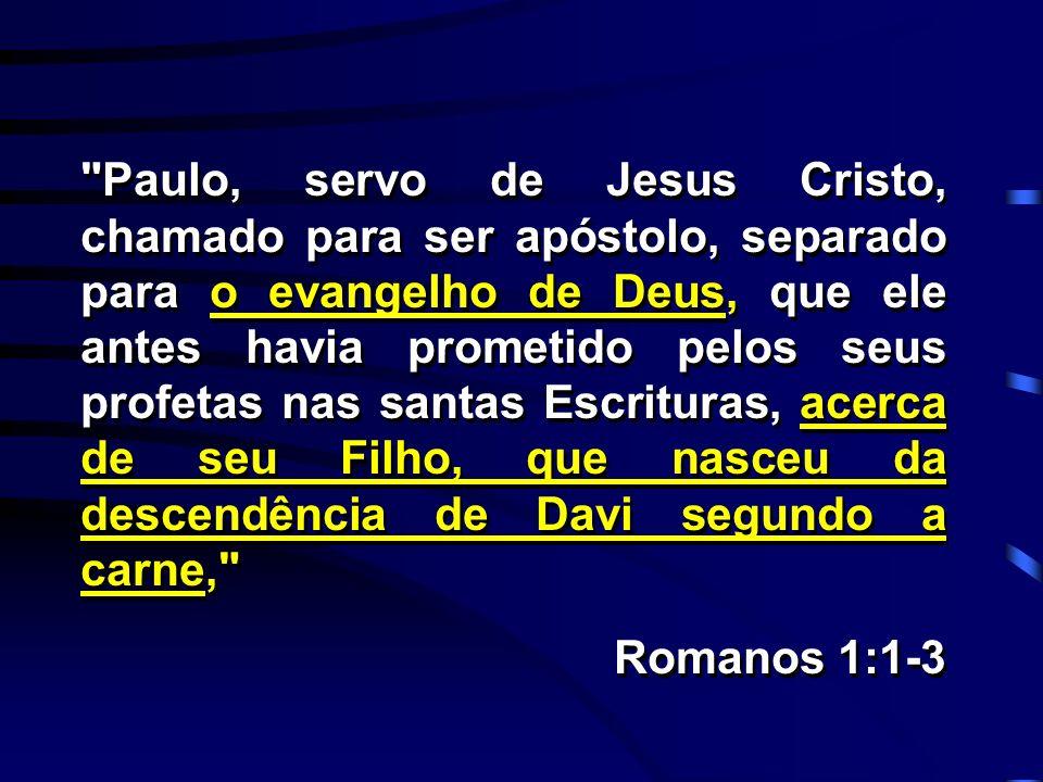 Paulo, servo de Jesus Cristo, chamado para ser apóstolo, separado para o evangelho de Deus, que ele antes havia prometido pelos seus profetas nas santas Escrituras, acerca de seu Filho, que nasceu da descendência de Davi segundo a carne,