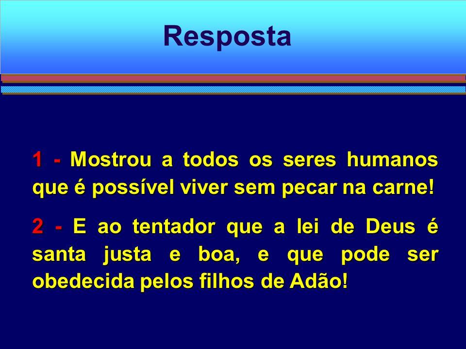Resposta 1 - Mostrou a todos os seres humanos que é possível viver sem pecar na carne!