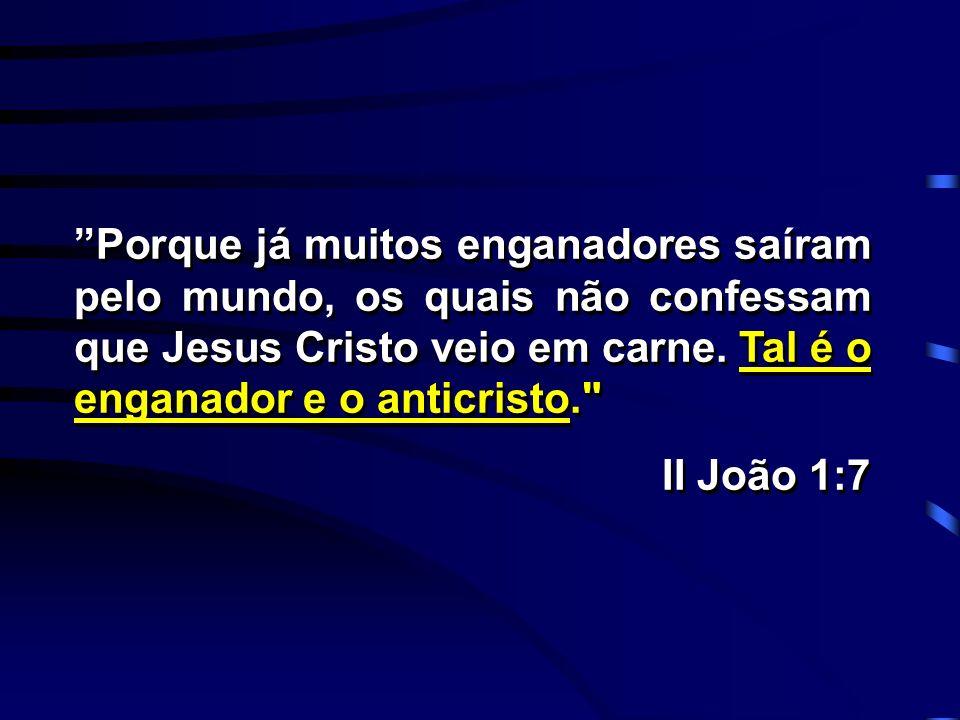 Porque já muitos enganadores saíram pelo mundo, os quais não confessam que Jesus Cristo veio em carne. Tal é o enganador e o anticristo.