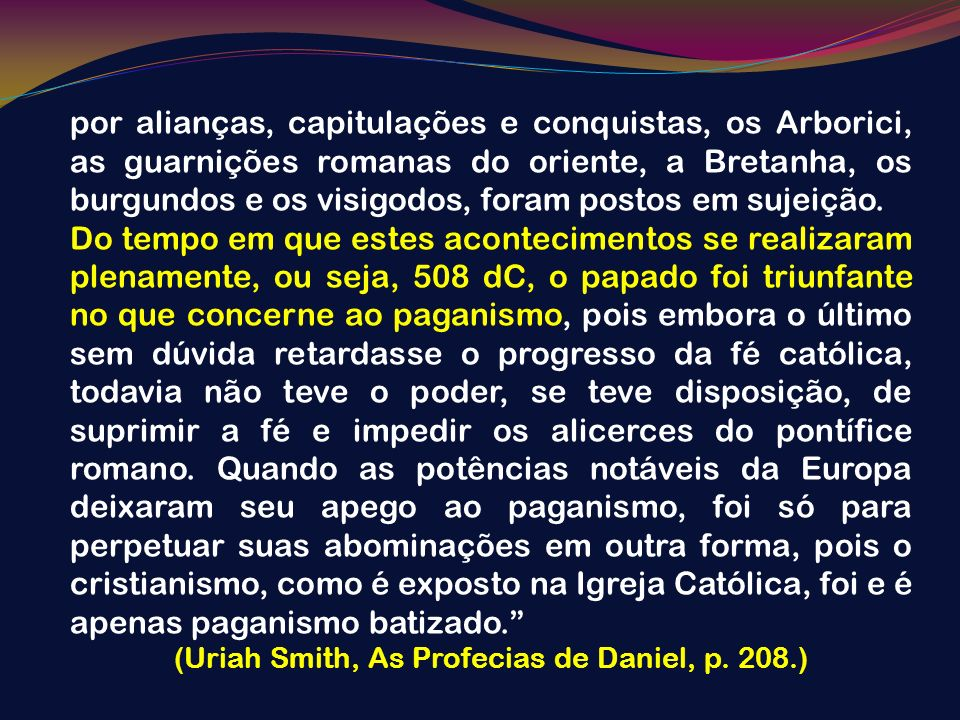 (Uriah Smith, As Profecias de Daniel, p. 208.)