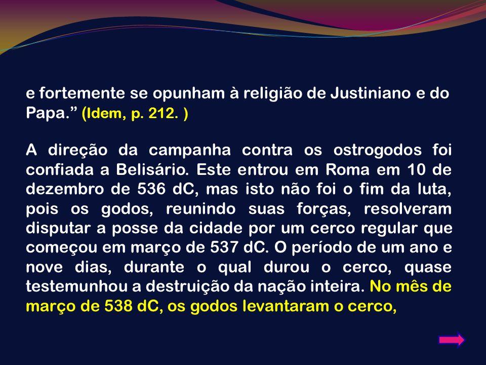 e fortemente se opunham à religião de Justiniano e do Papa. (Idem, p