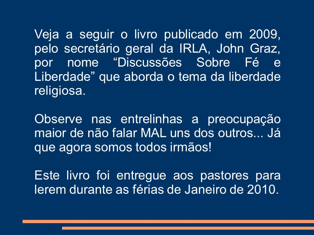 Veja a seguir o livro publicado em 2009, pelo secretário geral da IRLA, John Graz, por nome Discussões Sobre Fé e Liberdade que aborda o tema da liberdade religiosa.